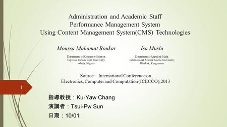 Administration and Academic Staff Performance Management System Using Content Management System(CMS) Technologies 指導教授: Ku-Yaw Chang 演講者: Tsui-Pw Sun 日期:
