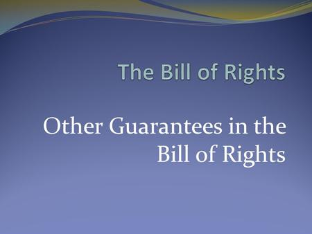 Other Guarantees in the Bill of Rights. The First Amendment to the Constitution protects five basic freedoms. Name Them.