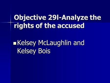 Objective 29l-Analyze the rights of the accused Kelsey McLaughlin and Kelsey Bois Kelsey McLaughlin and Kelsey Bois.