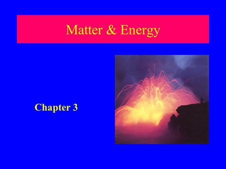 Matter & Energy Chapter 3 Universe Matter Universe Classified Matter is the part of the universe that has mass and volume Energy is the part of the.