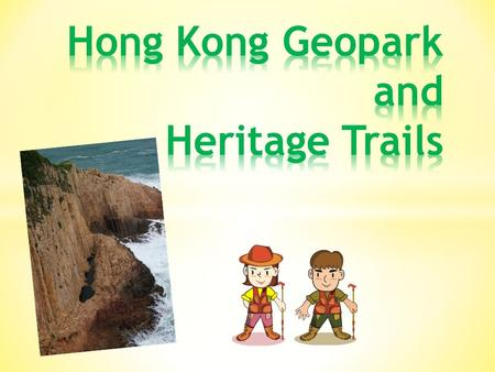 Students will have 10 minutes to study the information in the websites below. Hong Kong Global Geopark of China –