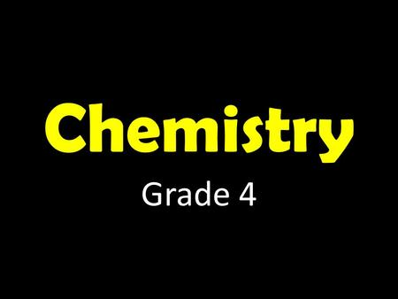 Chemistry Grade 4. EQ: What is chemistry? Chemistry K-W-L KnowWant to KnowLearned.