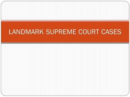 LANDMARK SUPREME COURT CASES. Marbury VS. Madison Plaintiff: W. Marbury Defendant: J. Madison Constitutional Question: Is Marbury entitled to his appointment?