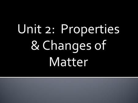 Unit 2: Properties & Changes of Matter.  List 2 qualitative and 2 quantitative observations about this picture.