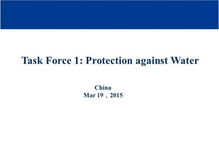 Task Force 1: Protection against Water China Mar 19 , 2015.