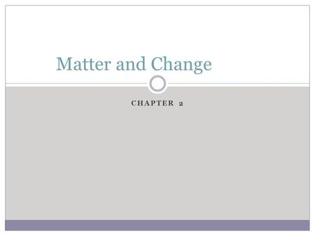 CHAPTER 2 Matter and Change. B. Physical Properties 1. can be observed without changing the chemical composition 2. Examples  Color  Melting point 