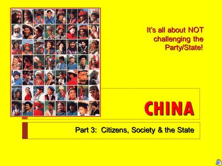 CHINA Part 3: Citizens, Society & the State It's all about NOT challenging the Party/State!