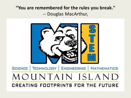 """You are remembered for the rules you break. -- Douglas MacArthur,"