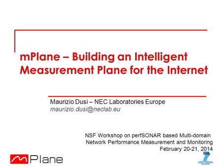 MPlane – Building an Intelligent Measurement Plane for the Internet Maurizio Dusi – NEC Laboratories Europe NSF Workshop on perfSONAR.