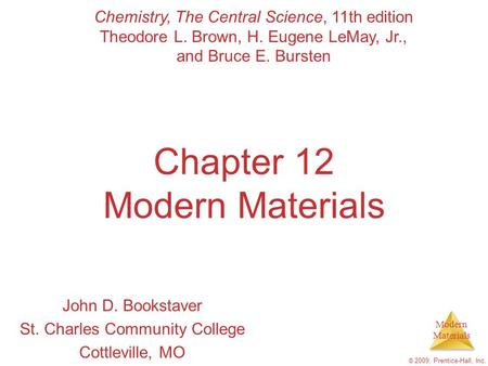 Modern Materials © 2009, Prentice-Hall, Inc. Chapter 12 Modern Materials John D. Bookstaver St. Charles Community College Cottleville, MO Chemistry, The.