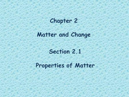 Chapter 2 Matter and Change Section 2.1 Properties of Matter.