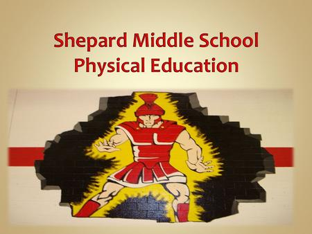 Mr. Staniszewski Mrs. Bell Ms. Sorlie Mr. Brown Promote healthy lifestyles now and in the future. Provide a wide variety of activities.