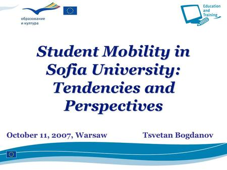 Ecdc.europa.eu October 11, 2007, WarsawTsvetan Bogdanov Student Mobility in Sofia University: Tendencies and Perspectives.