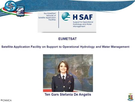 EUMETSAT Satellite Application Facility on Support to Operational Hydrology and Water Management Ten Gars Stefania De Angelis.