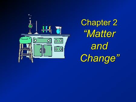 "Chapter 2 ""Matter and Change"". Properties of Matter  OBJECTIVES: –Identify properties of matter as extensive or intensive."