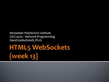 Rensselaer Polytechnic Institute CSCI-4220 – Network Programming David Goldschmidt, Ph.D.