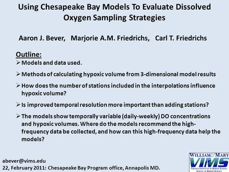 Using Chesapeake Bay Models To Evaluate Dissolved Oxygen Sampling Strategies Aaron J. Bever, Marjorie A.M. Friedrichs, Carl T. Friedrichs Outline:  Models.