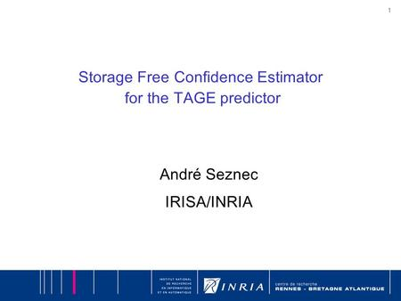 1 Storage Free Confidence Estimator for the TAGE predictor André Seznec IRISA/INRIA.