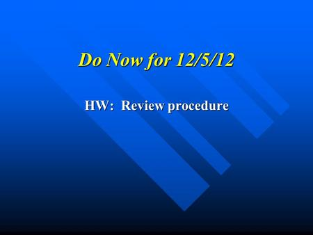 Do Now for 12/5/12 HW: Review procedure. B19 Creating New Materials New MaterialsNew Materials Introduce Activity Introduce Activity Write up Write up.