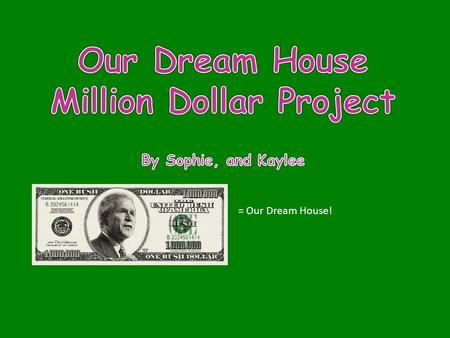 = Our Dream House!. How we spent 1 million dollars We spent a million dollars on a dream house. With the money, we found a nice house but we are going.