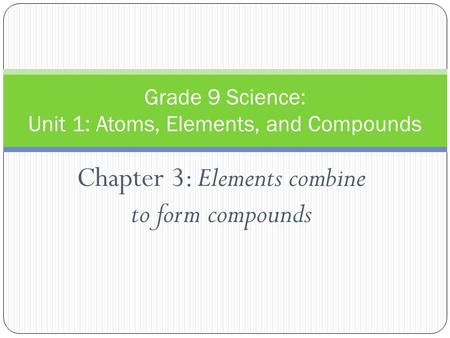 Grade 9 Science: Unit 1: Atoms, Elements, and Compounds