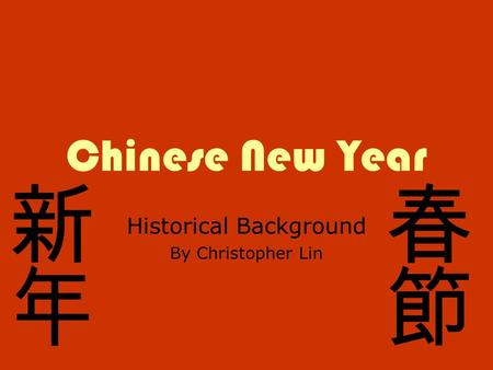 Chinese New Year Historical Background By Christopher Lin.