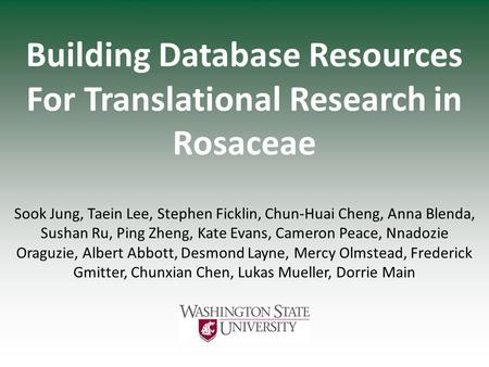 Building Database Resources For Translational Research in Rosaceae Sook Jung, Taein Lee, Stephen Ficklin, Chun-Huai Cheng, Anna Blenda, Sushan Ru, Ping.