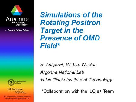 Simulations of the Rotating Positron Target in the Presence of OMD Field* S. Antipov+, W. Liu, W. Gai Argonne National Lab +also Illinois Institute of.