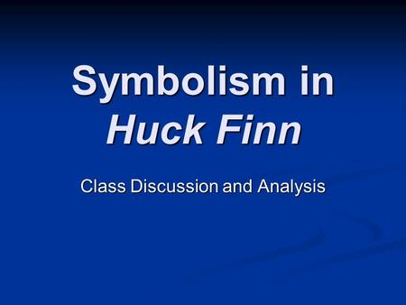 Symbolism in Huck Finn Class Discussion and Analysis.