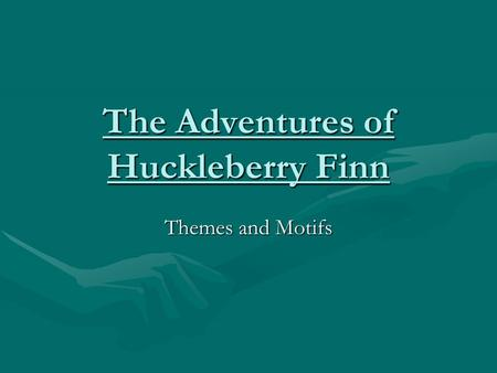 The Adventures of Huckleberry Finn Themes and Motifs.