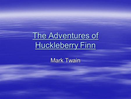 "The Adventures of Huckleberry Finn Mark Twain. Quotes from Novel  ""You don't know about me, without you have read a book by the name of The Adventures."