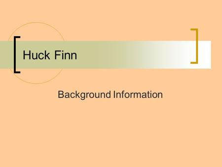 Huck Finn Background Information. Mark Twain: Who was he? Samuel Langhorne Clemens Born 1835 Grew up in Missouri Fascinated with the steamboat trade Name.