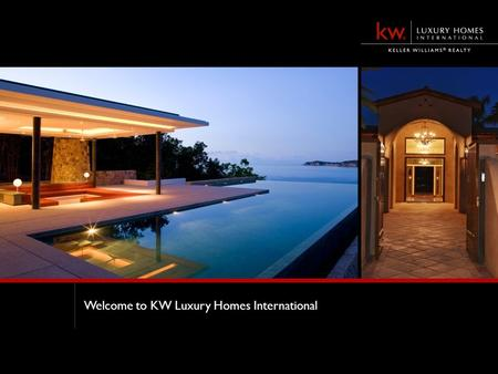 Welcome to KW Luxury Homes International. At Your Service Kathy Neu President Dee Shultz Chairman of the Board Yana Drozdova Executive Assistant Your.