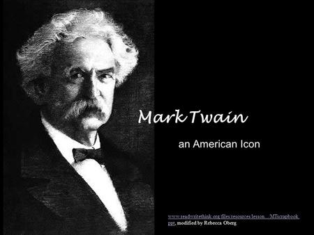 Mark Twain an American Icon www.readwritethink.org/files/resources/lesson.../MTscrapbook. pptwww.readwritethink.org/files/resources/lesson.../MTscrapbook.