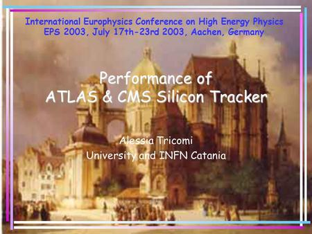 Performance of ATLAS & CMS Silicon Tracker Alessia Tricomi University and INFN Catania International Europhysics Conference on High Energy Physics EPS.
