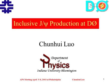 APS Meeting April 5-8, 2003 at Philadelphia Chunhui Luo 1 Chunhui Luo Inclusive J/ψ Production at DØ.