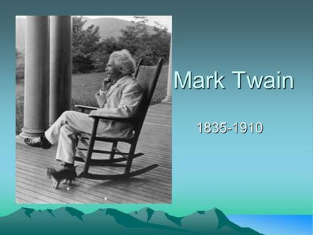 Mark Twain 1835-1910. He was born Samuel Langhorne Clemens and grew up in Hannibal, Missouri, a town on the Mississippi River. When Clemens was around.