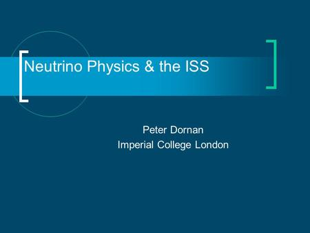 Neutrino Physics & the ISS Peter Dornan Imperial College London.