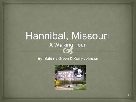 1 Hannibal, Missouri A Walking Tour By: Sabrina Green & Kerry Johnson.