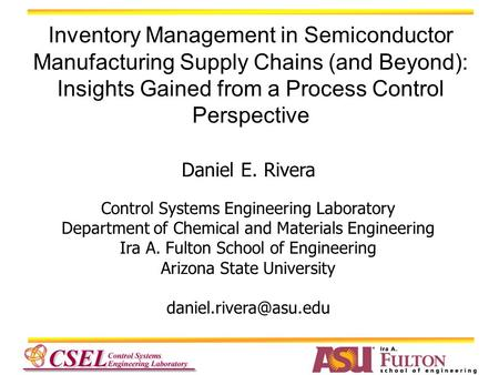 Daniel E. Rivera Control Systems Engineering Laboratory Department of Chemical and Materials Engineering Ira A. Fulton School of Engineering Arizona State.