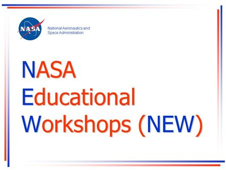NASA Educational Workshops (NEW) National Aeronautics and Space Administration.
