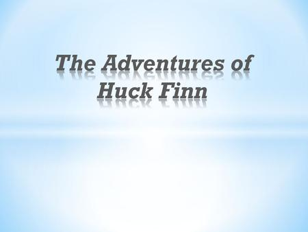 The Adventures of Huckleberry Finn was written by Mark Twain. It first published in the United States in 1885.  It was published during the Gilded.