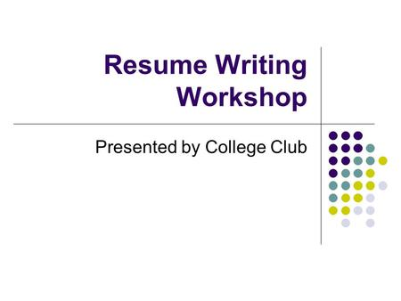 Resume Writing Workshop Presented by College Club.