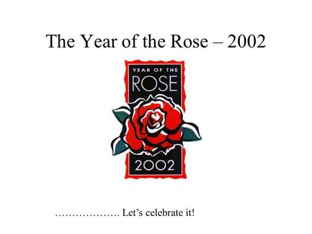 The Year of the Rose – 2002 ………………. Let's celebrate it!