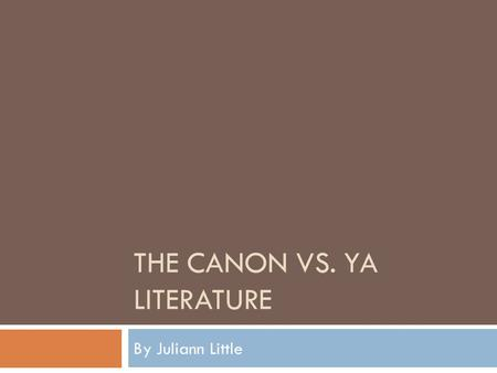 THE CANON VS. YA LITERATURE By Juliann Little. The Classics  The three most taught books of 2010 in high school English classes were:  The Adventures.