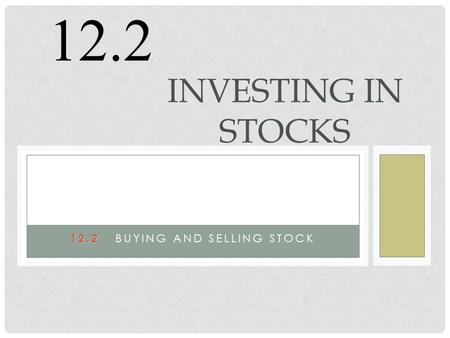 12.2 12.2 BUYING AND SELLING STOCK INVESTING IN STOCKS 12.2.