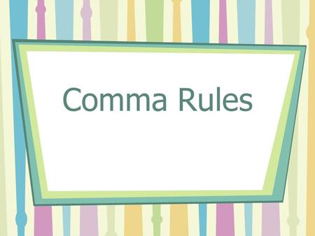 Comma Rules. #1. Use commas to separate 3 or more items in a series Use commas to separate words in a series. –We have read poems by Longfellow, Teasdale,