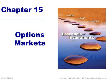 Chapter 15 Options Markets Copyright © 2010 by The McGraw-Hill Companies, Inc. All rights reserved.McGraw-Hill/Irwin.