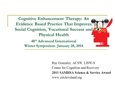 Cognitive Enhancement Therapy: An Evidence Based Practice That Improves Social Cognition, Vocational Success and Physical Health 40th Advanced International.
