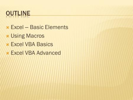  Excel – Basic Elements  Using Macros  Excel VBA Basics  Excel VBA Advanced.